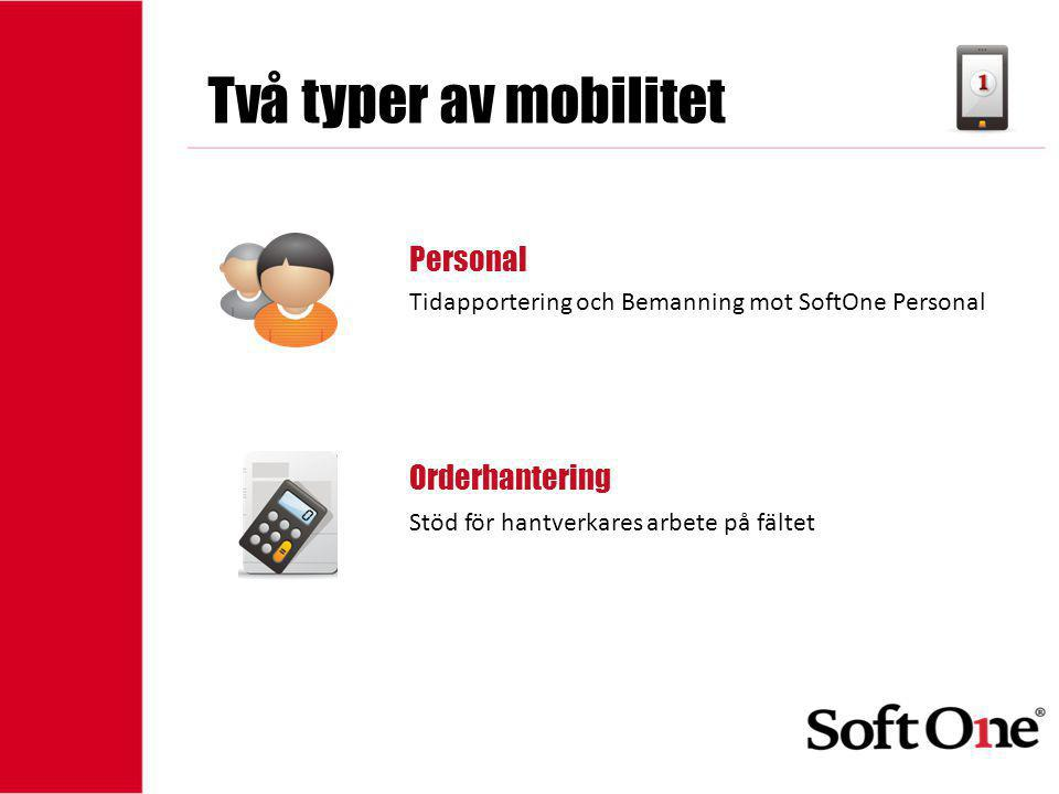 1-15 anställda Två typer av mobilitet Personal Orderhantering Tidapportering och Bemanning mot SoftOne Personal Stöd för hantverkares arbete på fältet