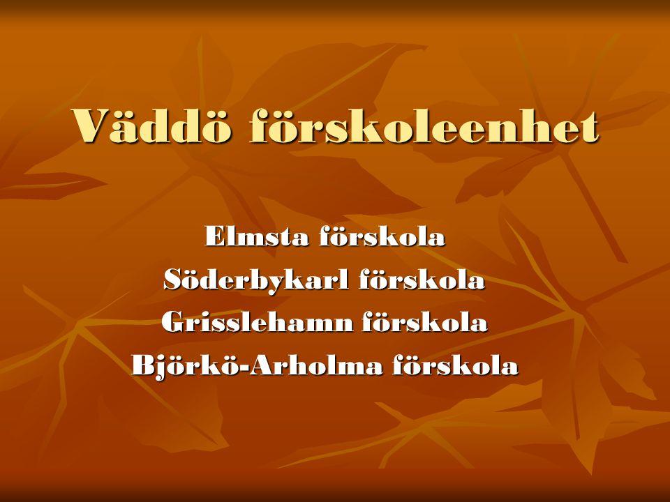 Väddö förskoleenhet Elmsta förskola Söderbykarl förskola Grisslehamn förskola Björkö-Arholma förskola