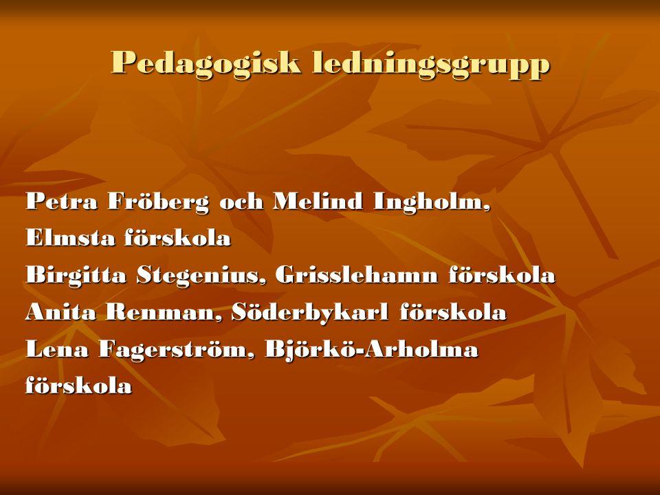 Pedagogisk ledningsgrupp Petra Fröberg och Melind Ingholm, Elmsta förskola Birgitta Stegenius, Grisslehamn förskola Anita Renman, Söderbykarl förskola