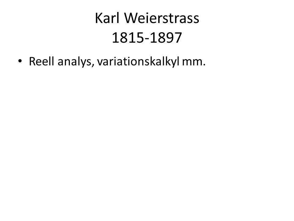 Karl Weierstrass 1815-1897 • Reell analys, variationskalkyl mm.