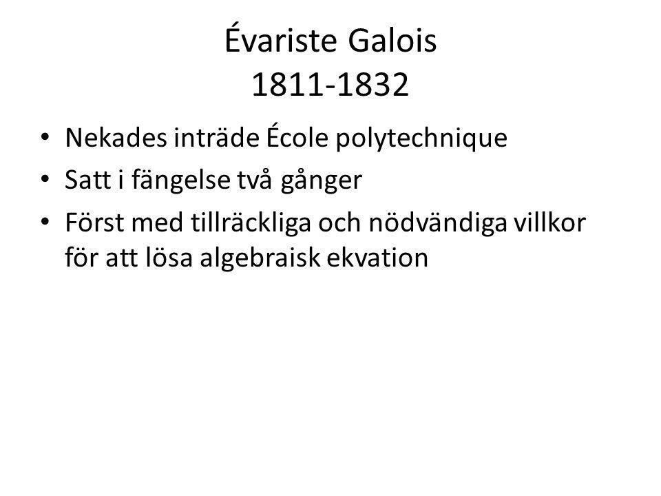 Évariste Galois 1811-1832 • Nekades inträde École polytechnique • Satt i fängelse två gånger • Först med tillräckliga och nödvändiga villkor för att l
