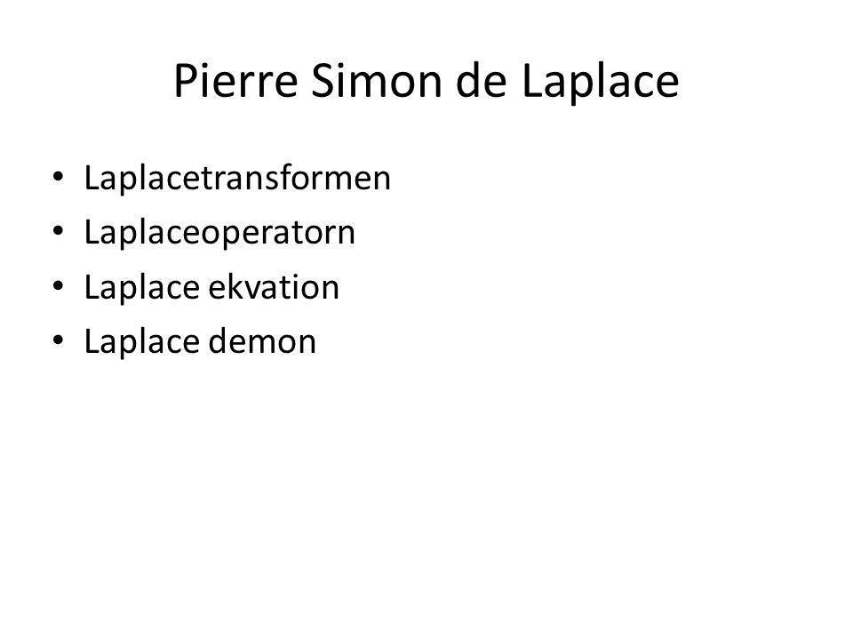 Pierre Simon de Laplace • Laplacetransformen • Laplaceoperatorn • Laplace ekvation • Laplace demon