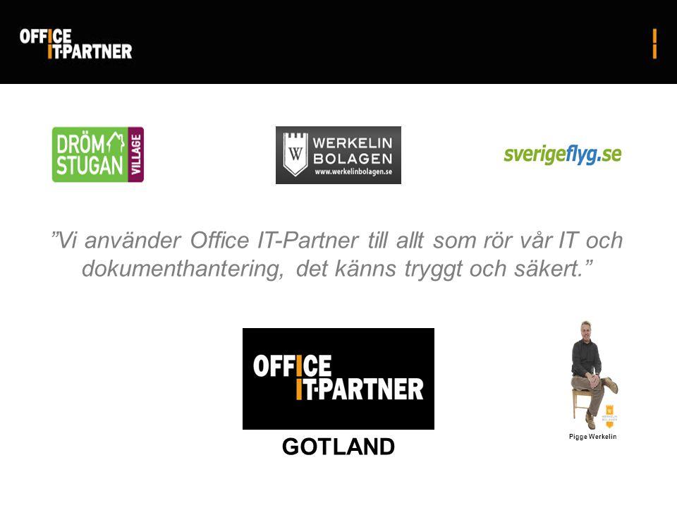 Pigge Werkelin GOTLAND Vi använder Office IT-Partner till allt som rör vår IT och dokumenthantering, det känns tryggt och säkert.