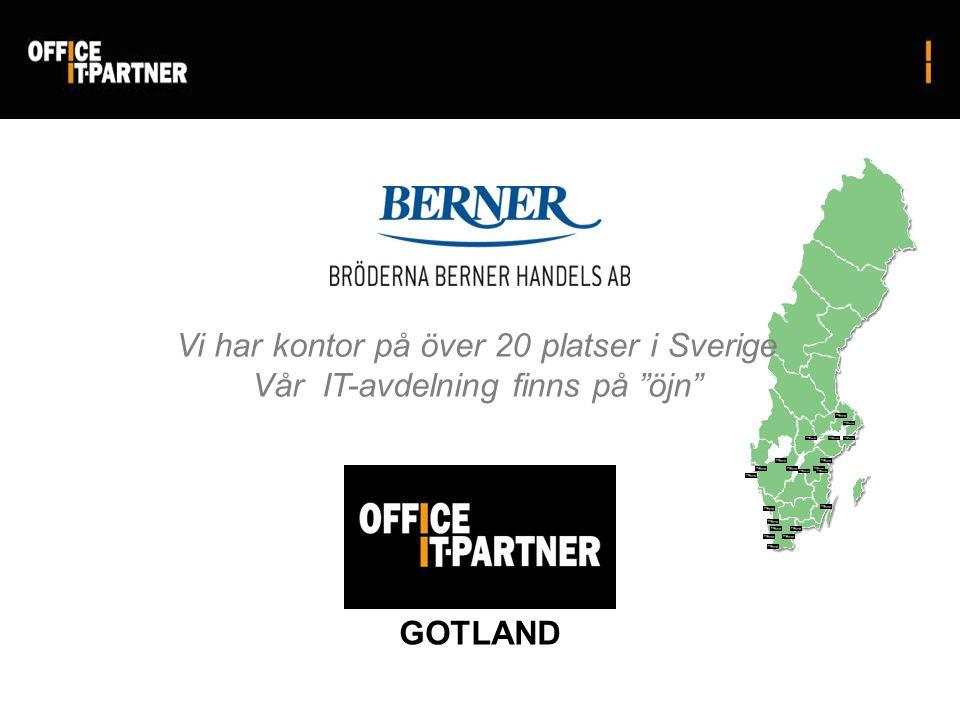 GOTLAND Vi har kontor på över 20 platser i Sverige Vår IT-avdelning finns på öjn