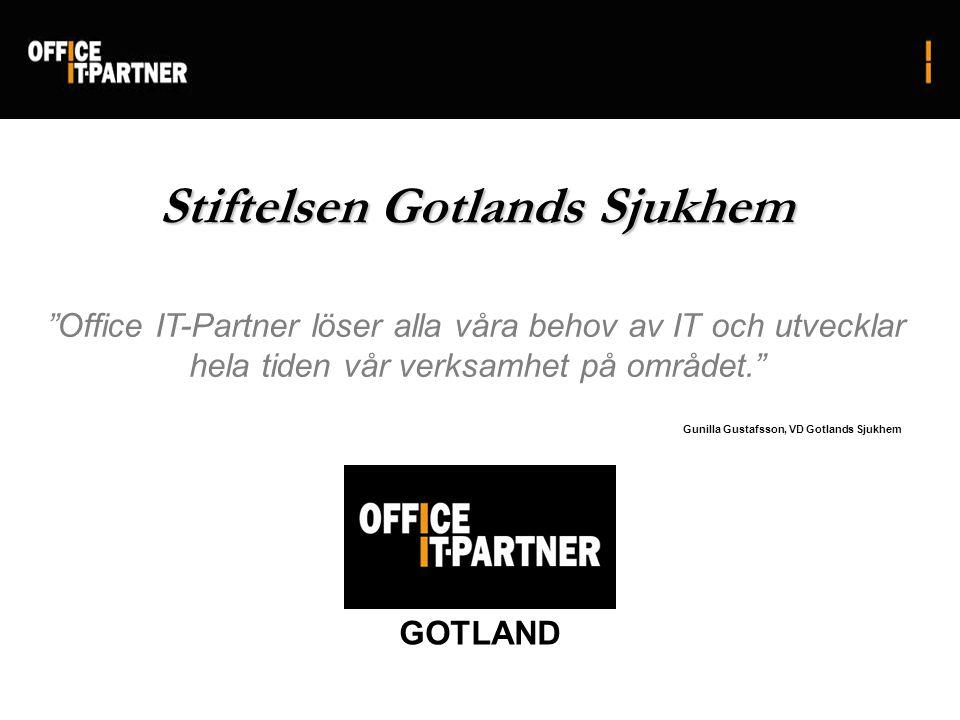 Office IT-Partner löser alla våra behov av IT och utvecklar hela tiden vår verksamhet på området. GOTLAND Stiftelsen Gotlands Sjukhem Gunilla Gustafsson, VD Gotlands Sjukhem