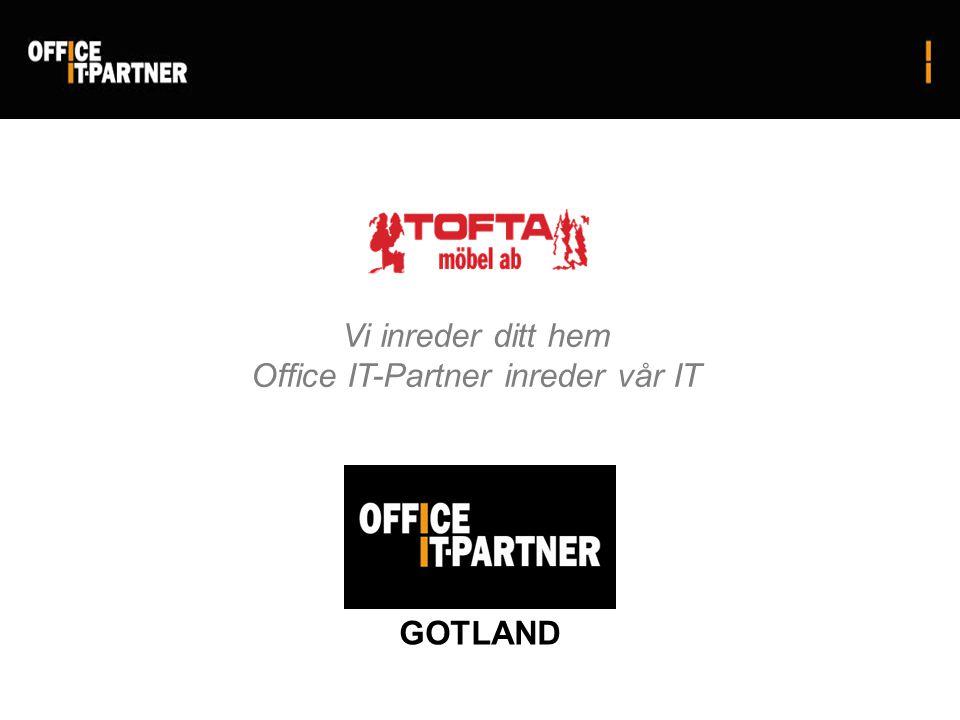 Vi inreder ditt hem Office IT-Partner inreder vår IT GOTLAND