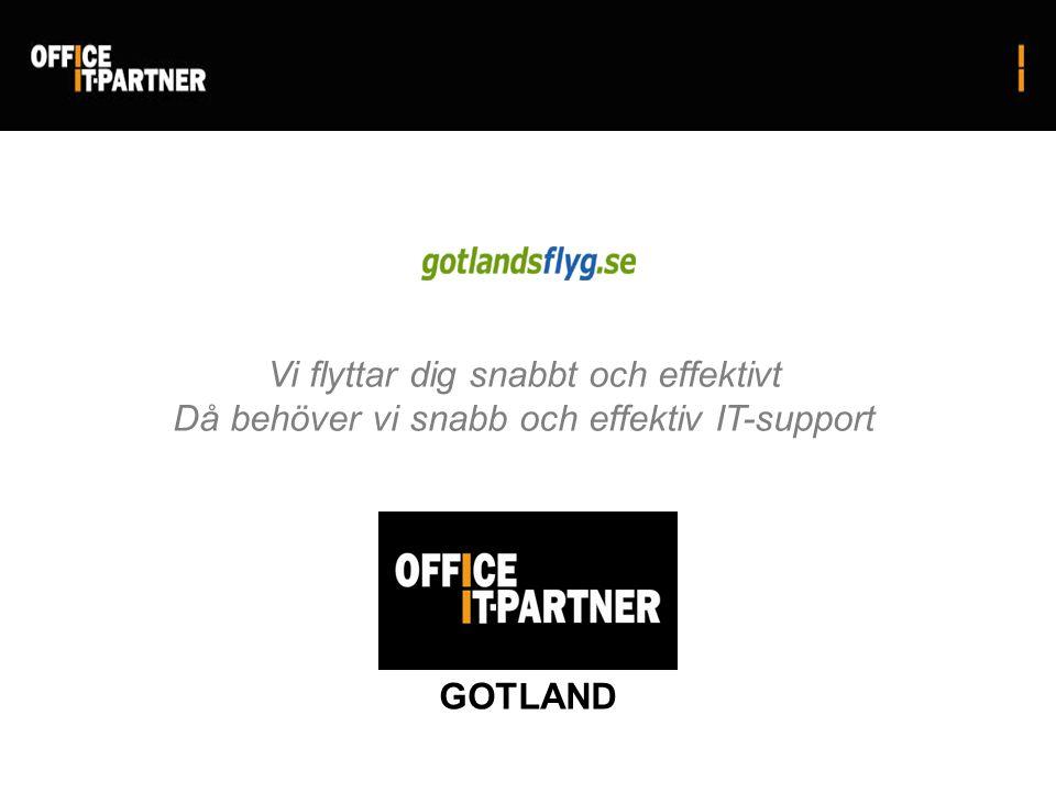 Vi flyttar dig snabbt och effektivt Då behöver vi snabb och effektiv IT-support GOTLAND