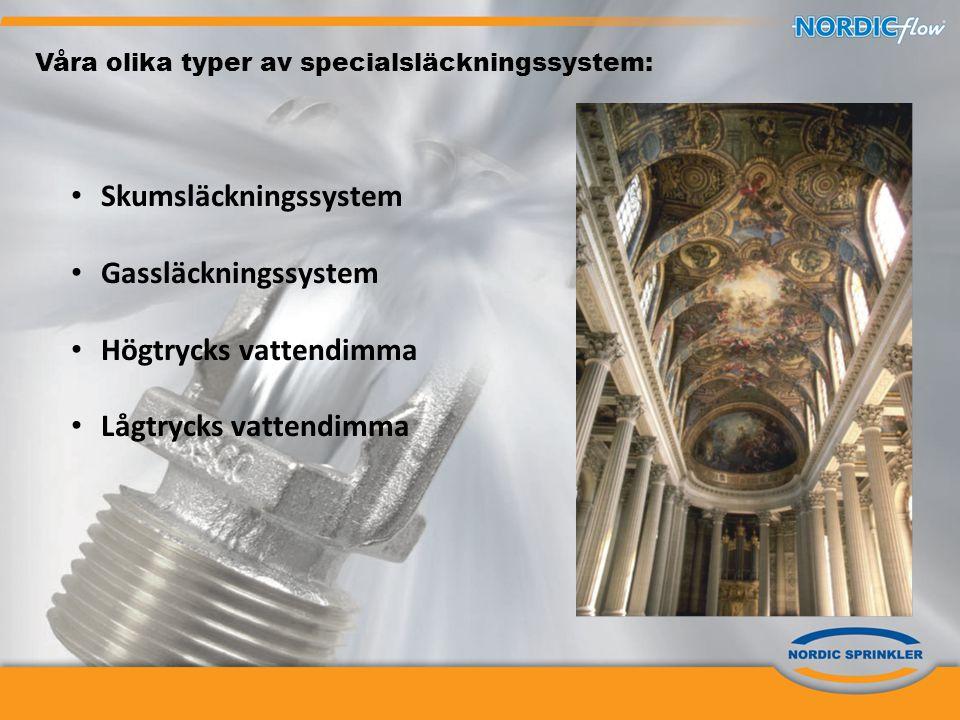 Våra olika typer av specialsläckningssystem: • Skumsläckningssystem • Gassläckningssystem • Högtrycks vattendimma • Lågtrycks vattendimma