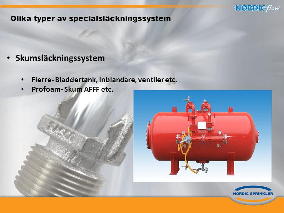 Olika typer av specialsläckningssystem • Skumsläckningssystem • Fierre- Bladdertank, inblandare, ventiler etc. • Profoam- Skum AFFF etc.