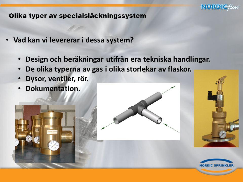 Olika typer av specialsläckningssystem • Vad kan vi levererar i dessa system? • Design och beräkningar utifrån era tekniska handlingar. • De olika typ