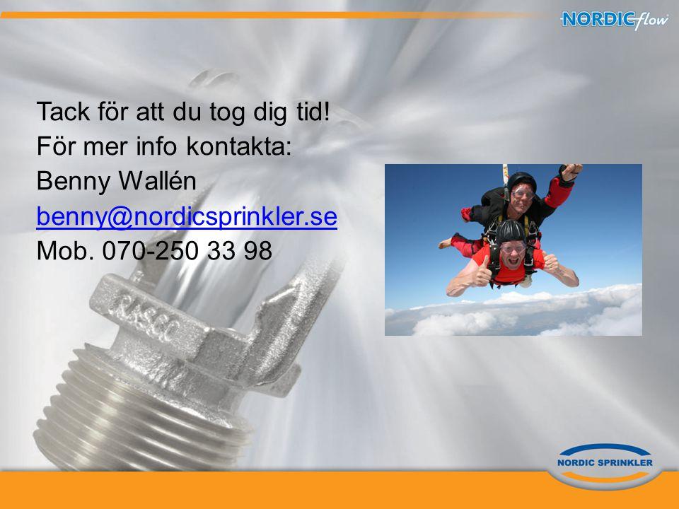 Tack för att du tog dig tid! För mer info kontakta: Benny Wallén benny@nordicsprinkler.se Mob. 070-250 33 98