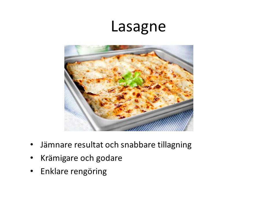 Lasagne • Jämnare resultat och snabbare tillagning • Krämigare och godare • Enklare rengöring