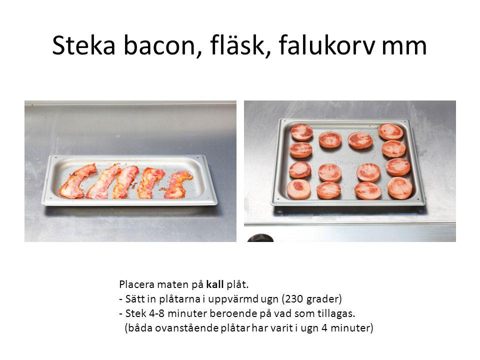 Steka bacon, fläsk, falukorv mm Placera maten på kall plåt. - Sätt in plåtarna i uppvärmd ugn (230 grader) - Stek 4-8 minuter beroende på vad som till