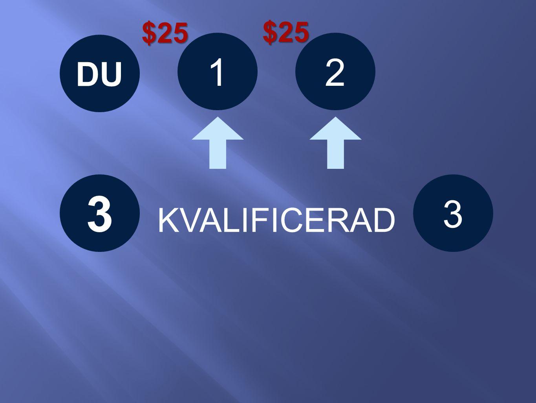 12 3 KVALIFICERAD $25 $25 DU 3