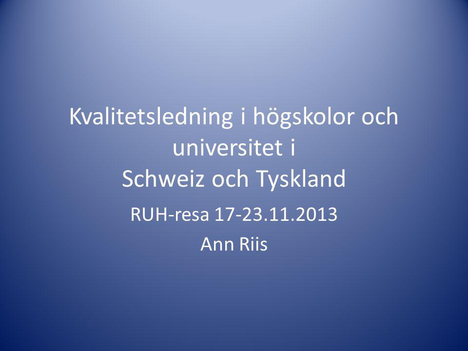 Kvalitetsledning i högskolor och universitet i Schweiz och Tyskland RUH-resa 17-23.11.2013 Ann Riis