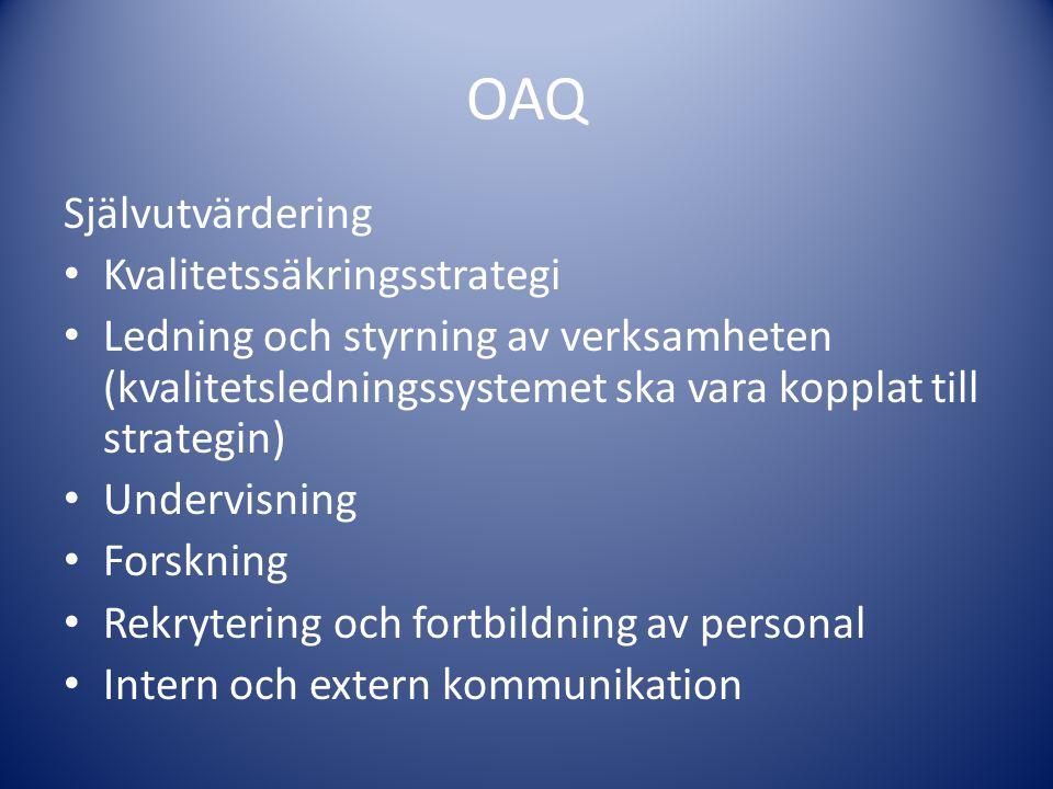 OAQ Självutvärdering • Kvalitetssäkringsstrategi • Ledning och styrning av verksamheten (kvalitetsledningssystemet ska vara kopplat till strategin) •