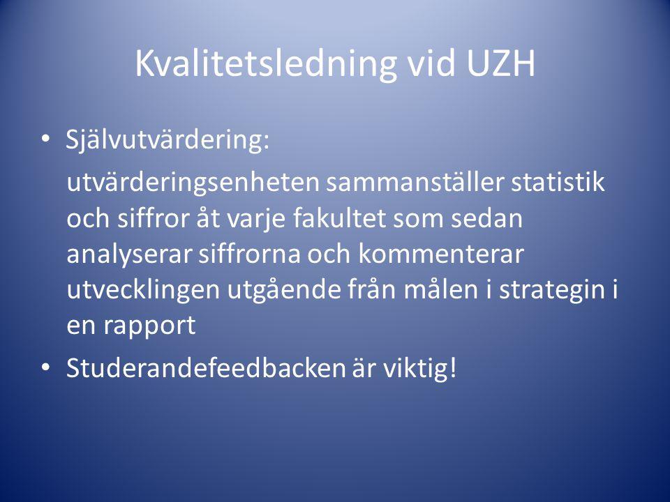 Kvalitetsledning vid UZH • Självutvärdering: utvärderingsenheten sammanställer statistik och siffror åt varje fakultet som sedan analyserar siffrorna