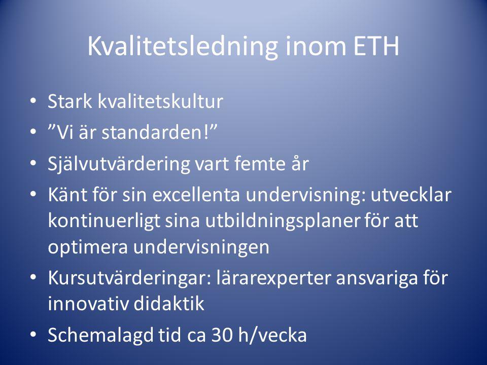 """Kvalitetsledning inom ETH • Stark kvalitetskultur • """"Vi är standarden!"""" • Självutvärdering vart femte år • Känt för sin excellenta undervisning: utvec"""