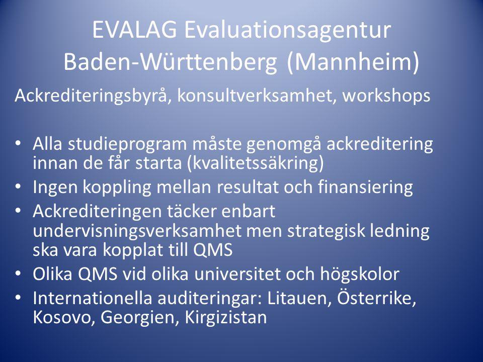 EVALAG Evaluationsagentur Baden-Württenberg (Mannheim) Ackrediteringsbyrå, konsultverksamhet, workshops • Alla studieprogram måste genomgå ackrediteri