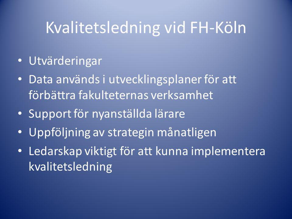 Kvalitetsledning vid FH-Köln • Utvärderingar • Data används i utvecklingsplaner för att förbättra fakulteternas verksamhet • Support för nyanställda l