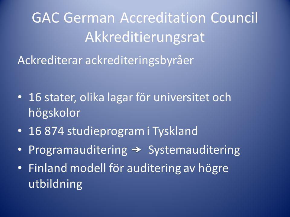 GAC German Accreditation Council Akkreditierungsrat Ackrediterar ackrediteringsbyråer • 16 stater, olika lagar för universitet och högskolor • 16 874