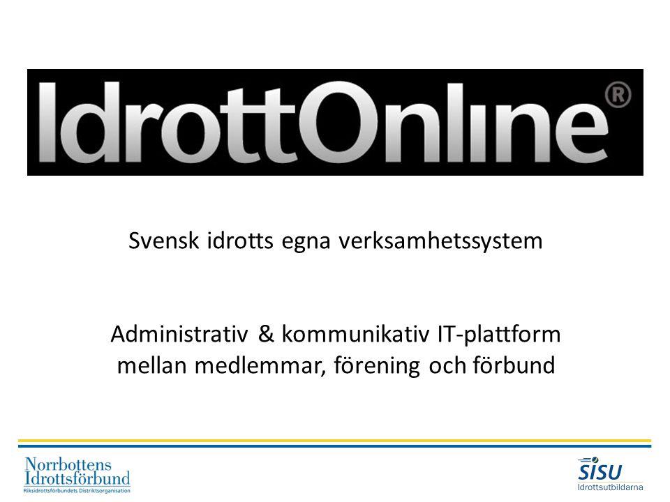 Svensk idrotts egna verksamhetssystem Administrativ & kommunikativ IT-plattform mellan medlemmar, förening och förbund