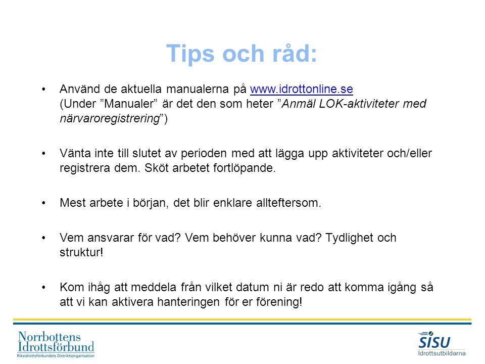 """Tips och råd: •Använd de aktuella manualerna på www.idrottonline.se (Under """"Manualer"""" är det den som heter """"Anmäl LOK-aktiviteter med närvaroregistrer"""