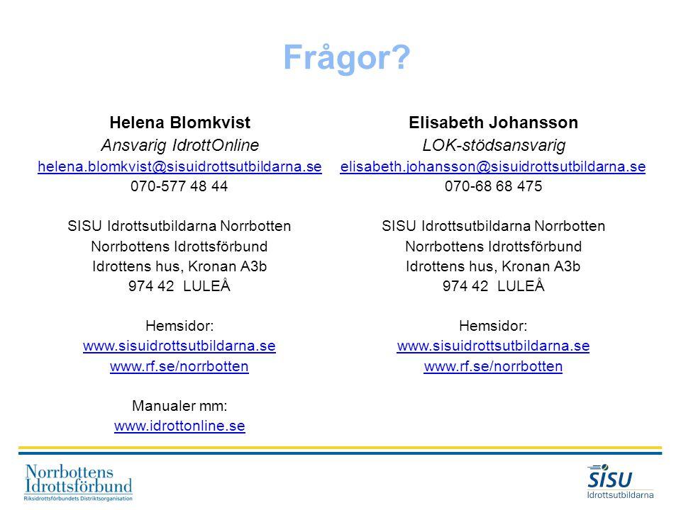 Frågor? Helena Blomkvist Ansvarig IdrottOnline helena.blomkvist@sisuidrottsutbildarna.se 070-577 48 44 SISU Idrottsutbildarna Norrbotten Norrbottens I