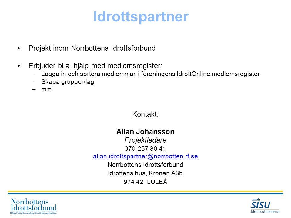 Idrottspartner •Projekt inom Norrbottens Idrottsförbund •Erbjuder bl.a. hjälp med medlemsregister: –Lägga in och sortera medlemmar i föreningens Idrot