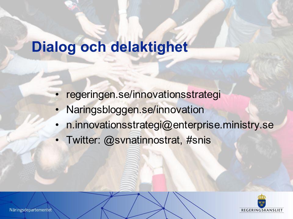 •regeringen.se/innovationsstrategi •Naringsbloggen.se/innovation •n.innovationsstrategi@enterprise.ministry.se •Twitter: @svnatinnostrat, #snis Dialog och delaktighet