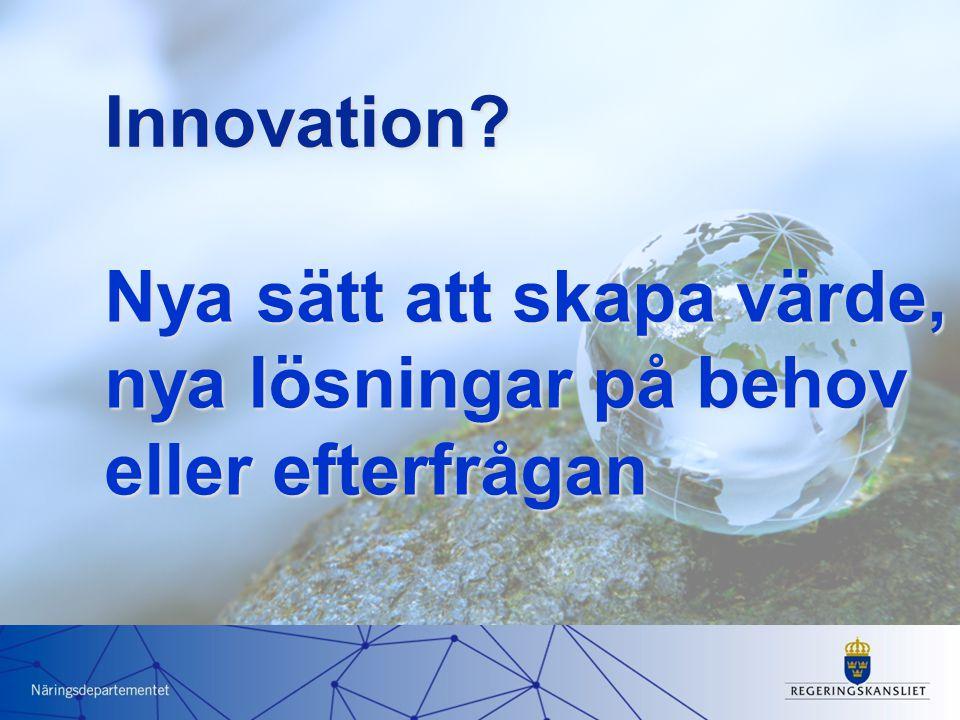 Nya sätt att skapa värde, nya lösningar på behov eller efterfrågan Innovation?