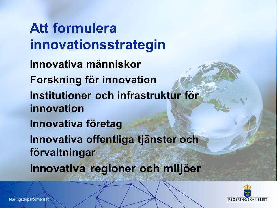 Att genomföra innovationsstrategin Under arbetet forma och förstärka 1.Samordning över –Politikområden –Samhällssektorer och olika aktörer –Regional, nationell och europeisk nivå 2.En lärande politik –Evidens och erfarenheter –Utvärdering –Att förutse ständig förändring