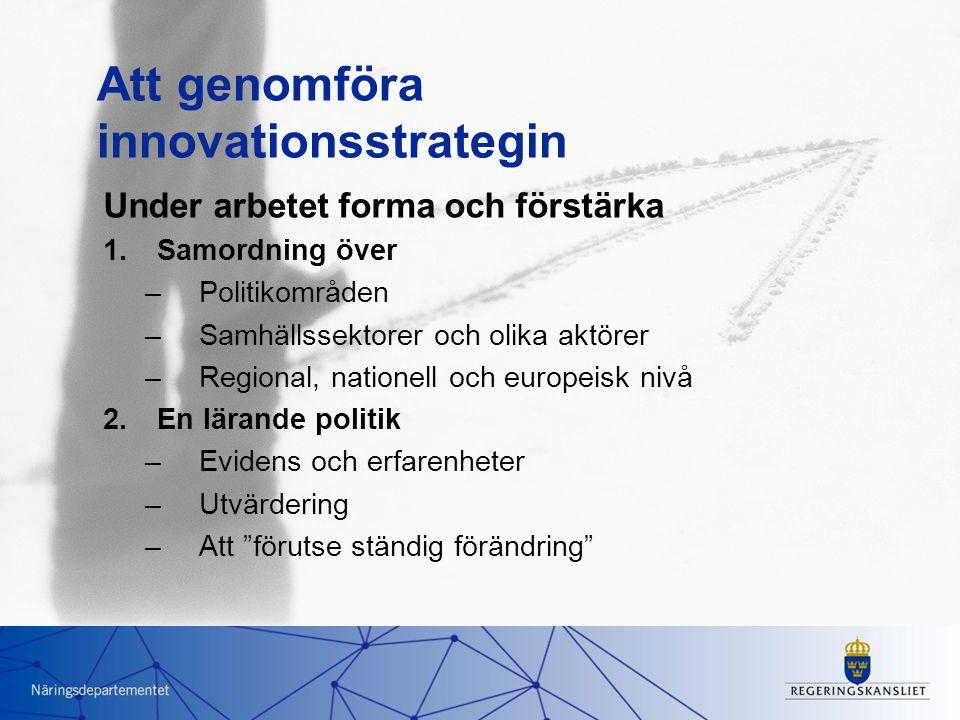 Att genomföra innovationsstrategin Under arbetet forma och förstärka 1.Samordning över –Politikområden –Samhällssektorer och olika aktörer –Regional,