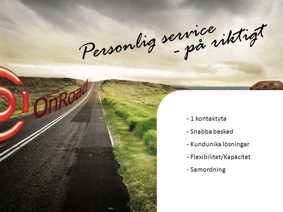 Personlig service - på riktigt - 1 kontaktyta - Snabba besked - Kundunika lösningar - Flexibilitet/Kapacitet - Samordning
