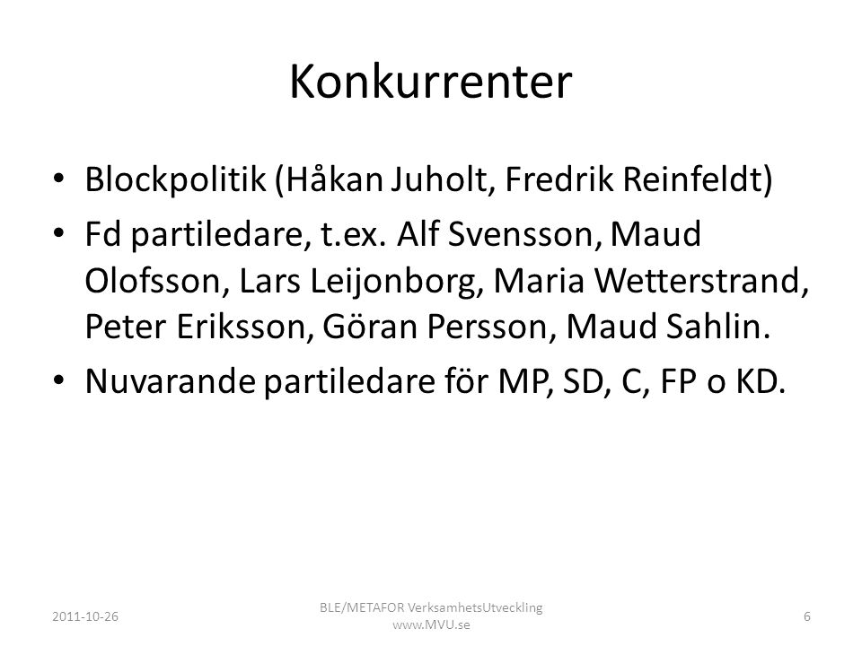 Konkurrenter • Blockpolitik (Håkan Juholt, Fredrik Reinfeldt) • Fd partiledare, t.ex. Alf Svensson, Maud Olofsson, Lars Leijonborg, Maria Wetterstrand