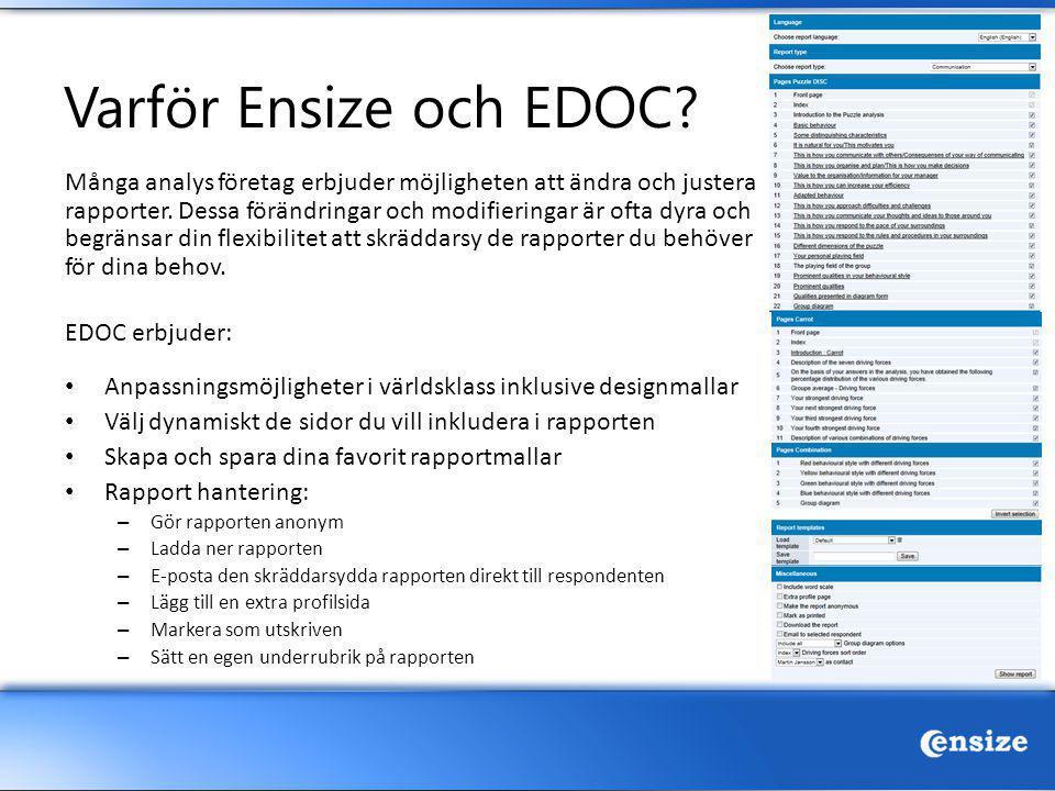 Varför Ensize och EDOC? Många analys företag erbjuder möjligheten att ändra och justera rapporter. Dessa förändringar och modifieringar är ofta dyra o