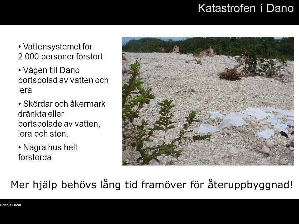 © Dennis Thern 12 Katastrofen i Dano Mer hjälp behövs lång tid framöver för återuppbyggnad! • Vattensystemet för 2 000 personer förstört • Vägen till