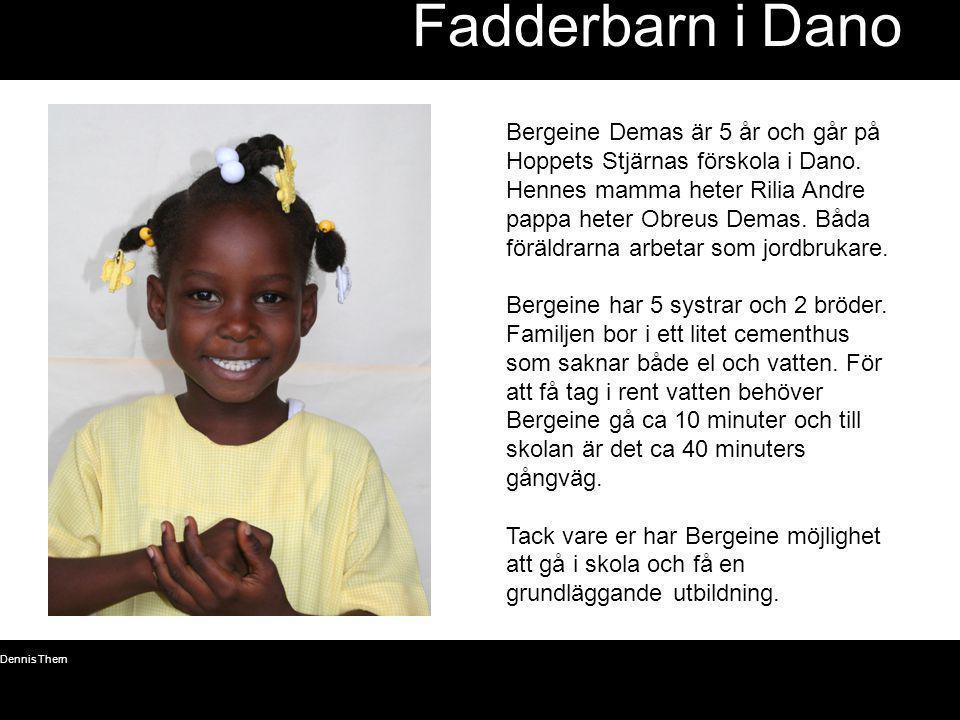 © Dennis Thern 14 Fadderbarn i Dano Bergeine Demas är 5 år och går på Hoppets Stjärnas förskola i Dano. Hennes mamma heter Rilia Andre pappa heter Obr