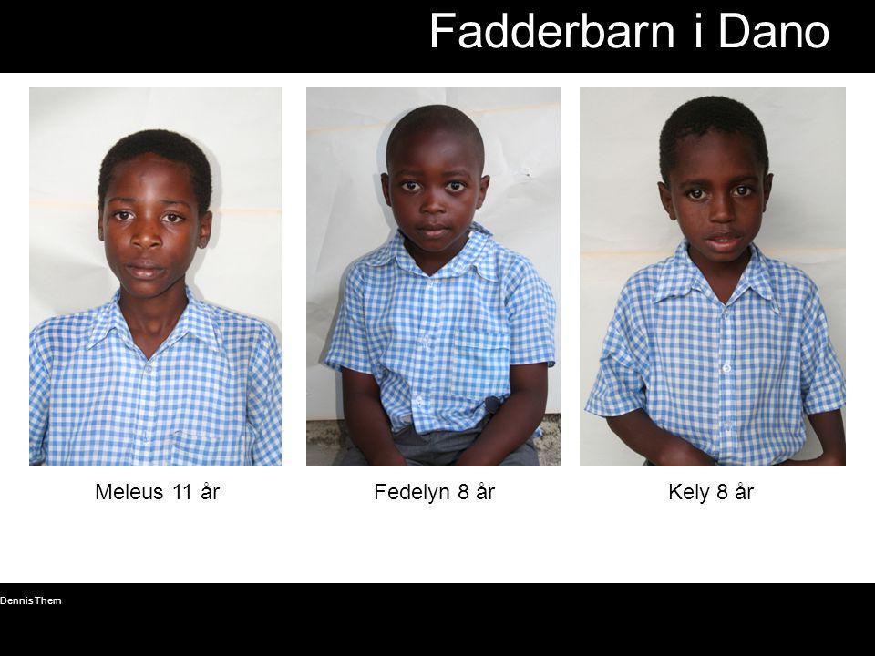© Dennis Thern 16 Fadderbarn i Dano Meleus 11 årFedelyn 8 årKely 8 år
