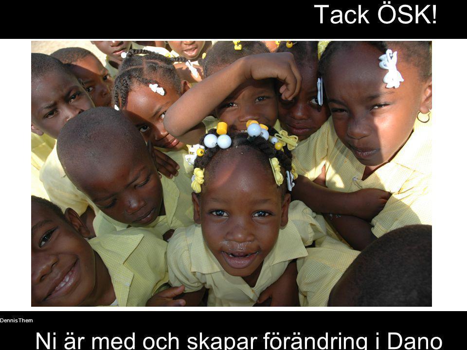 © Dennis Thern 25 Tack ÖSK! Ni är med och skapar förändring i Dano