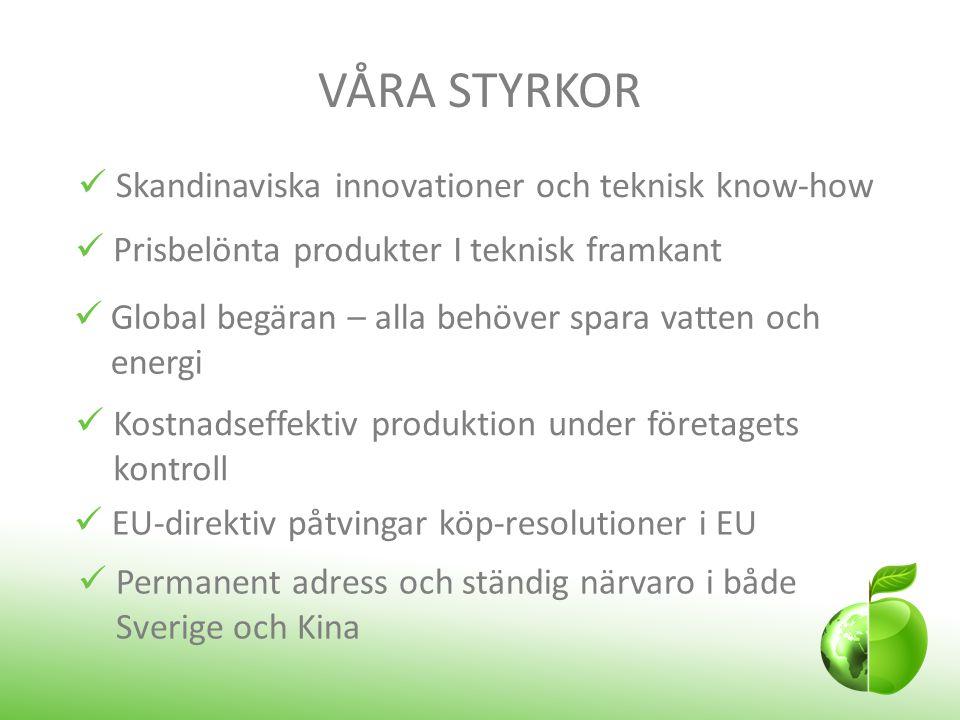 VÅRA STYRKOR  Prisbelönta produkter I teknisk framkant  Permanent adress och ständig närvaro i både Sverige och Kina  EU-direktiv påtvingar köp-res
