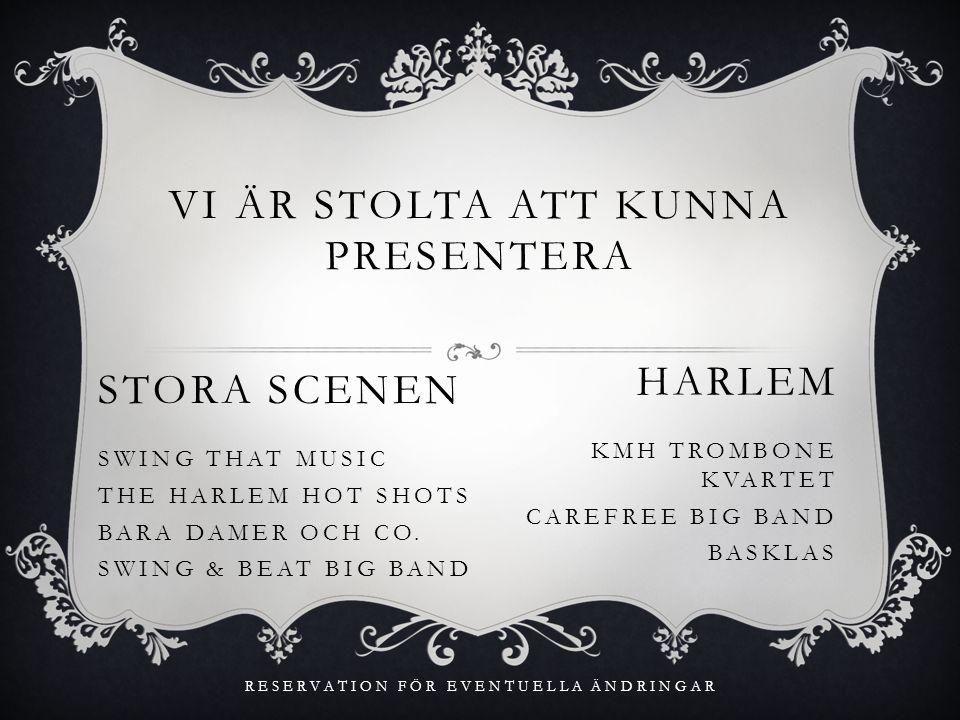 VI ÄR STOLTA ATT KUNNA PRESENTERA STORA SCENEN SWING THAT MUSIC THE HARLEM HOT SHOTS BARA DAMER OCH CO.