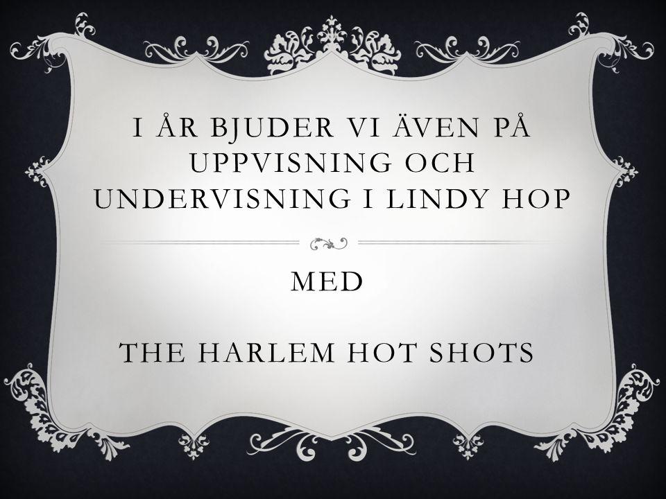 I ÅR BJUDER VI ÄVEN PÅ UPPVISNING OCH UNDERVISNING I LINDY HOP MED THE HARLEM HOT SHOTS
