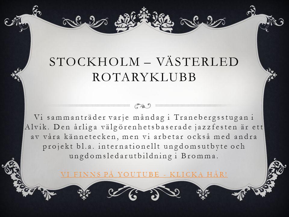 STOCKHOLM – VÄSTERLED ROTARYKLUBB Vi sammanträder varje måndag i Tranebergsstugan i Alvik.