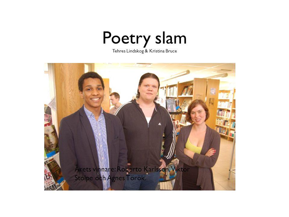 Poetry slam Tehres Lindskog & Kristina Bruce Årets vinnare: Roberto Karlsson, Viktor Stolpe och Agnes Török.
