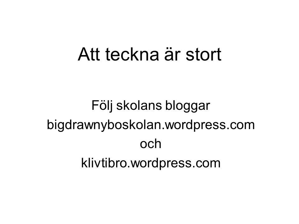 Att teckna är stort Följ skolans bloggar bigdrawnyboskolan.wordpress.com och klivtibro.wordpress.com
