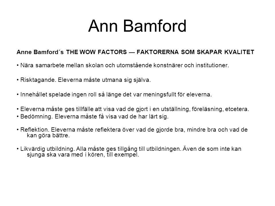 Ann Bamford Anne Bamford´s THE WOW FACTORS — FAKTORERNA SOM SKAPAR KVALITET • Nära samarbete mellan skolan och utomstående konstnärer och institutione