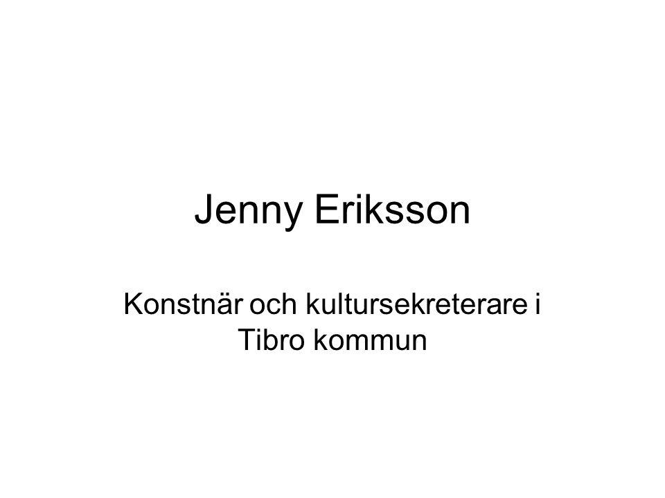 Jenny Eriksson Konstnär och kultursekreterare i Tibro kommun
