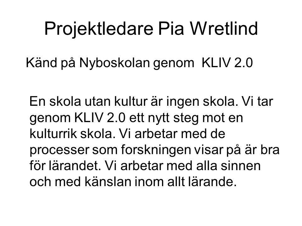 Projektledare Pia Wretlind Känd på Nyboskolan genom KLIV 2.0 En skola utan kultur är ingen skola. Vi tar genom KLIV 2.0 ett nytt steg mot en kulturrik