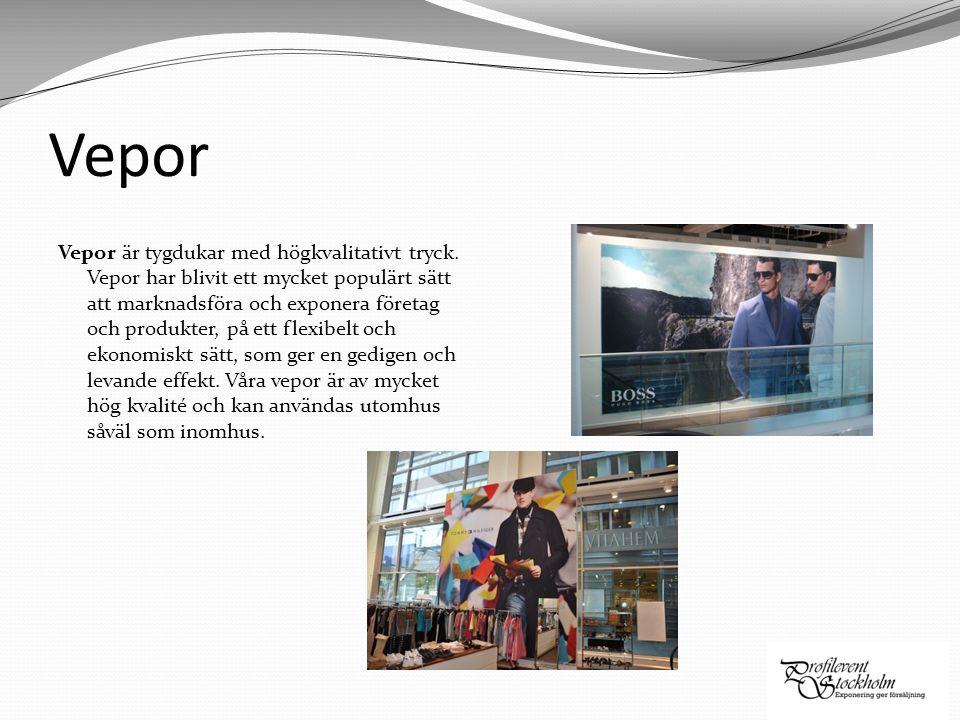 Vepor Vepor är tygdukar med högkvalitativt tryck. Vepor har blivit ett mycket populärt sätt att marknadsföra och exponera företag och produkter, på et